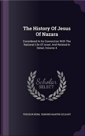 The History of Jesus of Nazara by Theodor Keim