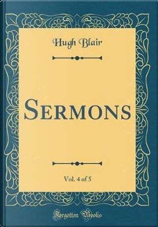 Sermons, Vol. 4 of 5 (Classic Reprint) by Hugh Blair