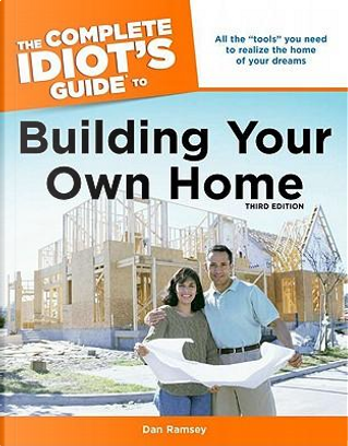 The Complete Idiot's Guide to Building Your Own Home by Dan Ramsey
