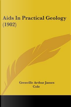 AIDS in Practical Geology (1902) by Grenville Arthur James Cole
