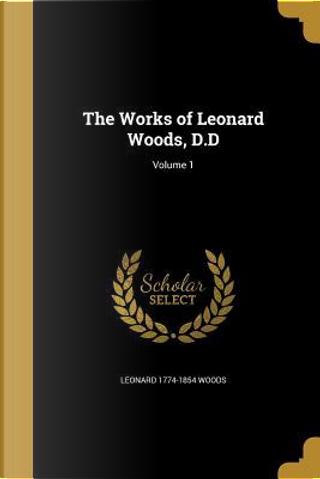 WORKS OF LEONARD WOODS DD V01 by Leonard 1774-1854 Woods