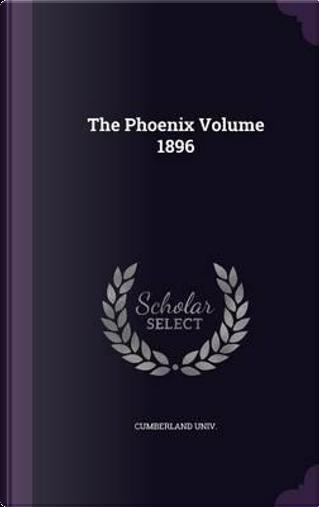 The Phoenix Volume 1896 by Cumberland Univ
