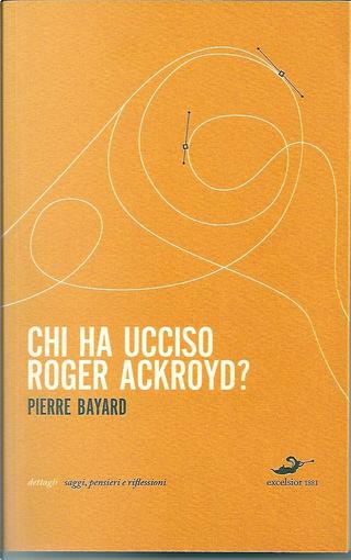 Chi ha ucciso Roger Ackroyd? by Josyane Savigneau, Pierre Bayard
