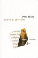 Il mondo che verrà by Dara Horn