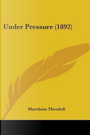 Under Pressure by Marchesa Theodoli