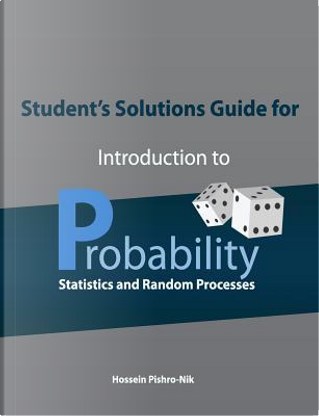 Student's Solutions Guide for Introduction to Probability, Statistics, and Random Processes by Hossein Pishro-Nik