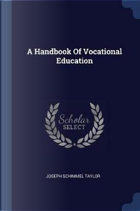 A Handbook of Vocational Education by Joseph Schimmel Taylor