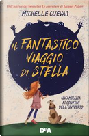 Il fantastico viaggio di Stella. Un'amicizia ai confini dell'universo by Michelle Cuevas