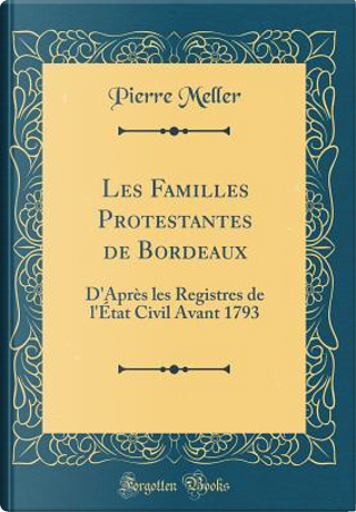 Les Familles Protestantes de Bordeaux by Pierre Meller