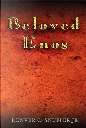Beloved Enos by Denver C., Jr. Snuffer