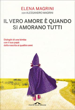 Il vero amore è quando si amorano tutti by Alessandro Magrini, Elena Magrini