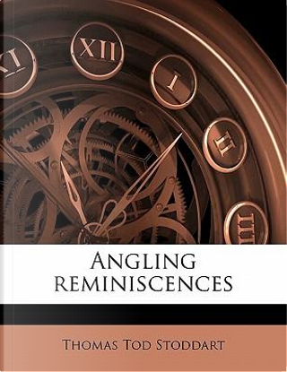 Angling reminiscences by Thomas Tod Stoddart