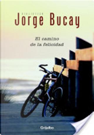 El camino de la felicidad by Jorge Bucay