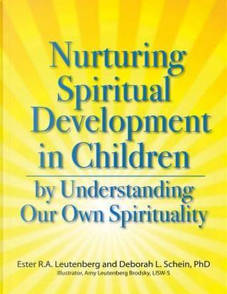 Nurturing Spiritual Development in Children by Understanding Our Own Spirituality by Deborah, Ph.d. Schein