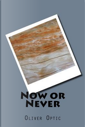 Now or Never by Oliver Optic