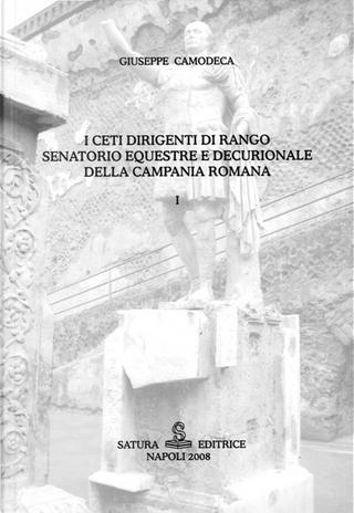 I ceti dirigenti di rango senatorio equestre e decurionale della Campania romana by Giuseppe Camodeca