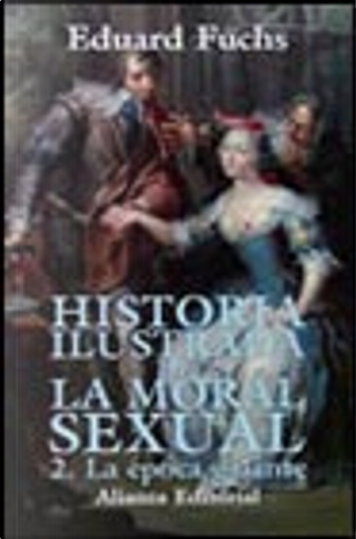 Historia ilustrada de la moral sexual by Eduard Fuchs