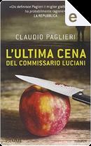 L'ultima cena del commissario Luciani by Claudio Paglieri