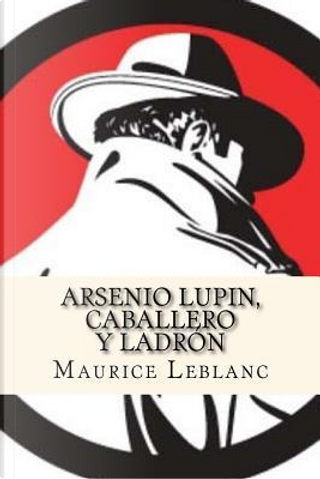 Arsenio Lupin, Caballero y Ladron/Arsene Lupin, Gentleman and Ladron by Maurice Leblanc