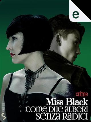 Come due alberi senza radici by Miss Black