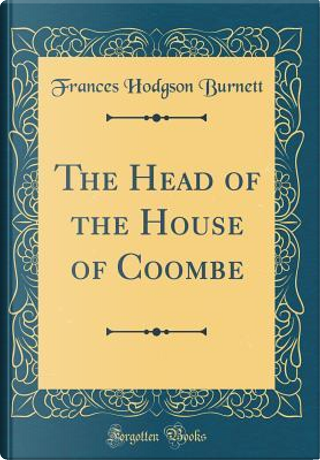 The Head of the House of Coombe (Classic Reprint) by Frances Hodgson Burnett