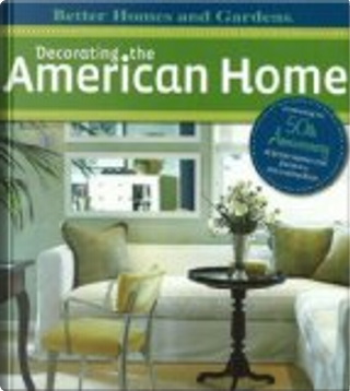 Decorating the American Home by Better Homes and Gardens