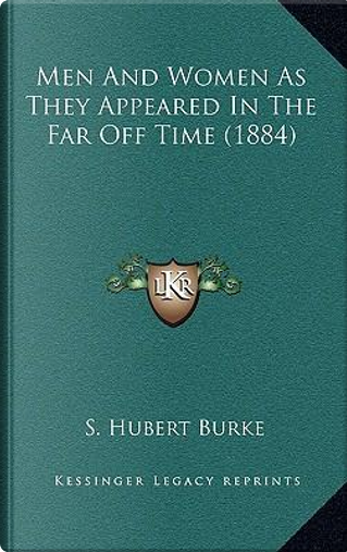 Men and Women as They Appeared in the Far Off Time (1884) by S. Hubert Burke