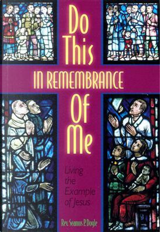 Do This in Remembrance of Me by Rev Doyle Seamus P.