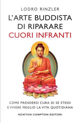 L'arte buddista di riparare i cuori infranti by Lodro Rinzler
