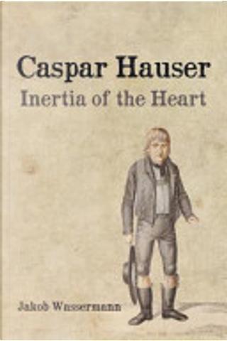 Caspar Hauser by Jakob Wassermann