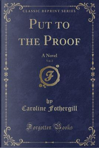 Put to the Proof, Vol. 2 by Caroline Fothergill