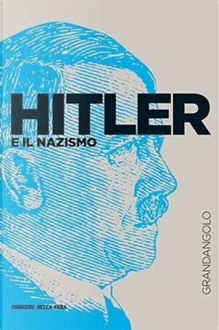 Hitler e il nazismo by Giuseppe Goisis