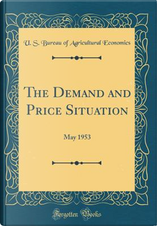 The Demand and Price Situation by U. S. Bureau Of Agricultural Economics