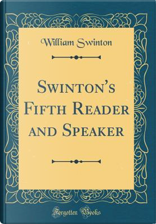 Swinton's Fifth Reader and Speaker (Classic Reprint) by William Swinton