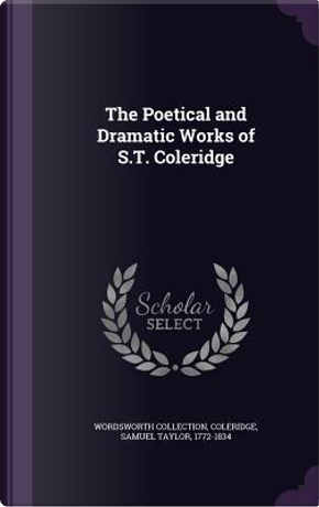 The Poetical and Dramatic Works of S.T. Coleridge by Wordsworth Collection