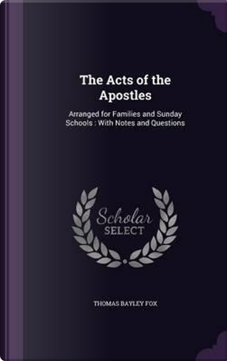 The Acts of the Apostles by Thomas Bayley Fox