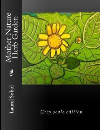 Mother Nature Herb Garden by Laurel Marie Sobol