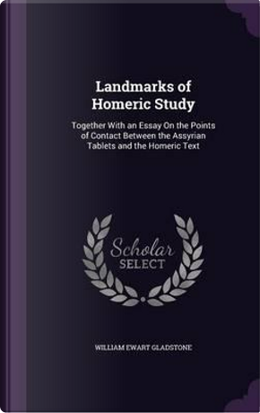 Landmarks of Homeric Study by William Ewart Gladstone
