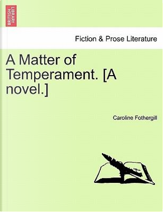 A Matter of Temperament. [A novel.] by Caroline Fothergill