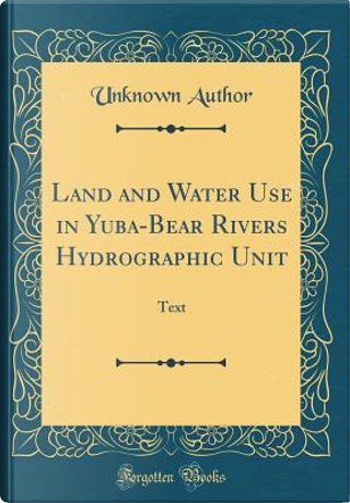 Land and Water Use in Yuba-Bear Rivers Hydrographic Unit by Author Unknown