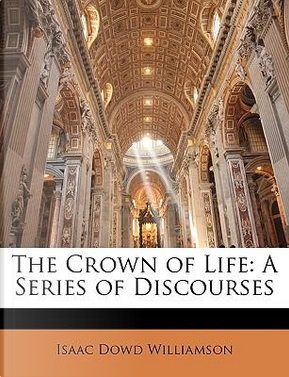 The Crown of Life by Isaac Dowd Williamson