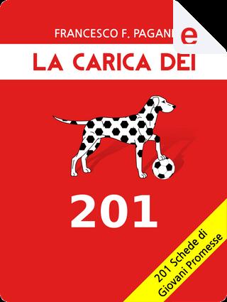 La carica dei 201 by Francesco Federico Pagani