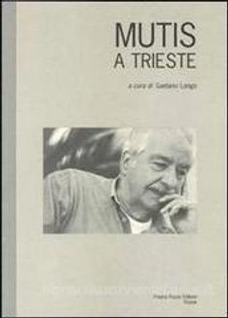 Mutis a Trieste by Alvaro Mutis