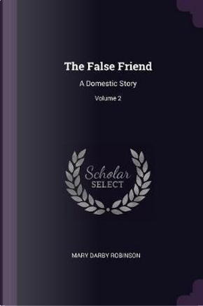 The False Friend by Mary Darby Robinson