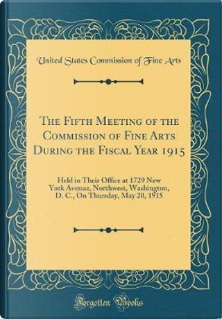 The Fifth Meeting of the Commission of Fine Arts During the Fiscal Year 1915 by United States Commission of Fine Arts
