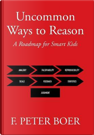 Uncommon Ways to Reason by F. Peter Boer