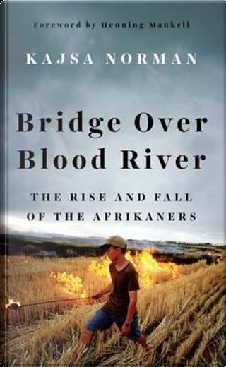 Bridge over Blood River by Kajsa Norman