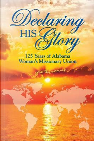 Declaring His Glory by Sammie Jo Barstow