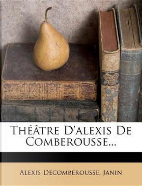 Theatre D'Alexis de Comberousse. by Alexis Decomberousse