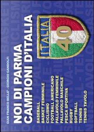 Noi di Parma campioni d'Italia by G. Franco Bellè